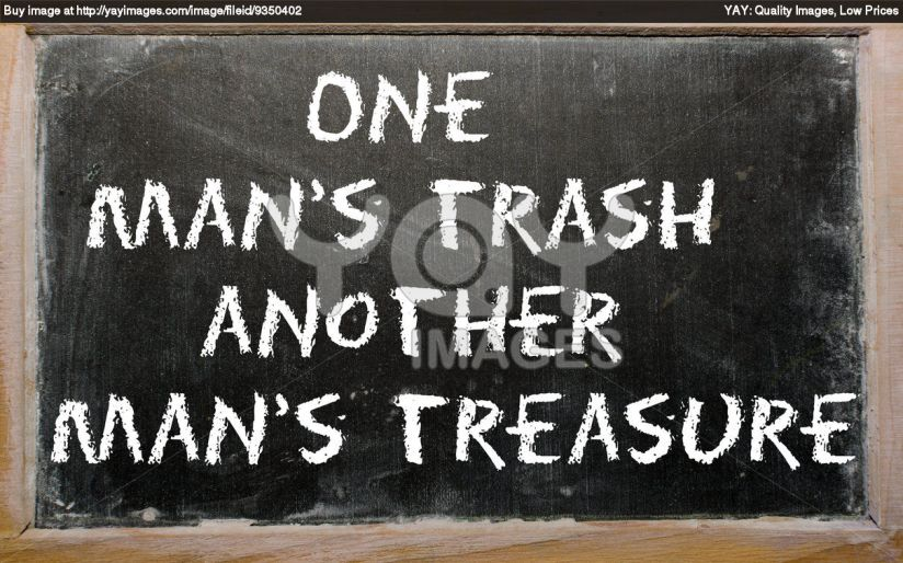 One Man's Trash Another Man's Treasure